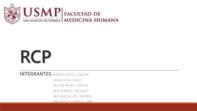 RCP INTEGRANTES: MENDEZ JAYO, CLAUDIA MEZA LUNA, EMILY MILIAN ROJAS, CAMILA MIO MARAVÍ, VALERIA MOLINA VALLES, ANDREA MOLI...