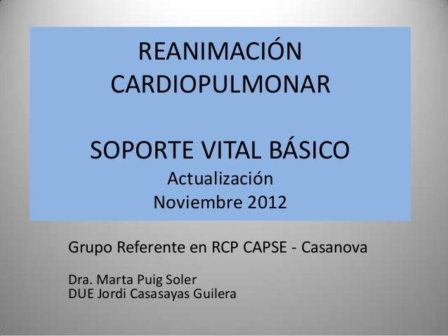Reanimación Cardiopulmonar (RCP)-Soporte Vital Básico (SVB) Adulto. Nov. 2012