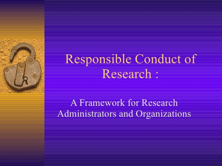 Responsible Conduct of Research : A Framework for Research Administrators and Organizations