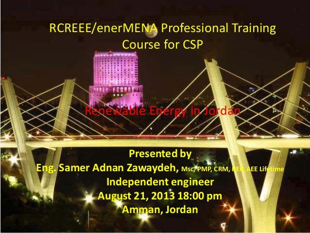 RCREEE/enerMENA Professional Training Course for CSP Renewable Energy in Jordan Presented by Eng. Samer Adnan Zawaydeh, Ms...