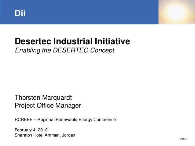 DiiDesertec Industrial InitiativeEnabling the DESERTEC ConceptThorsten MarquardtProject Office ManagerRCREEE – Regional Re...