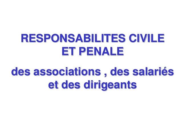 RESPONSABILITES CIVILE ET PENALE des associations , des salariés et des dirigeants