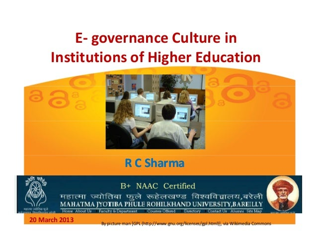 E- governance Culture in      Institutions of Higher Education                           R C Sharma20 March 2013   By pict...