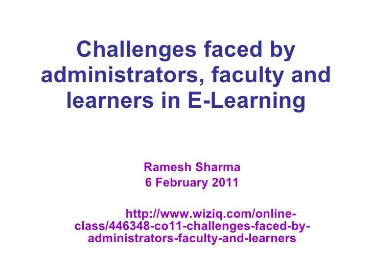 Challenges faced by administrators, faculty and learners in E-Learning Ramesh Sharma 6 February 2011 http://www.wiziq.com/...