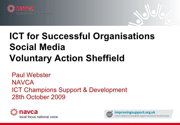 ICT for Successful Organisations Social Media Voluntary Action Sheffield Paul Webster NAVCA ICT Champions Support & Develo...
