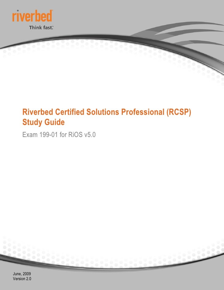 Riverbed Certified Solutions Professional (RCSP)      Study Guide      Exam 199-01 for RiOS v5.0     June, 2009 Version 2.0