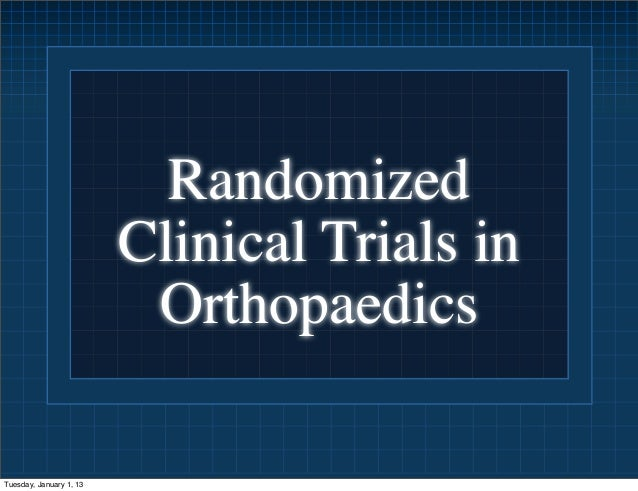 Randomized                         Clinical Trials in                          OrthopaedicsTuesday, January 1, 13