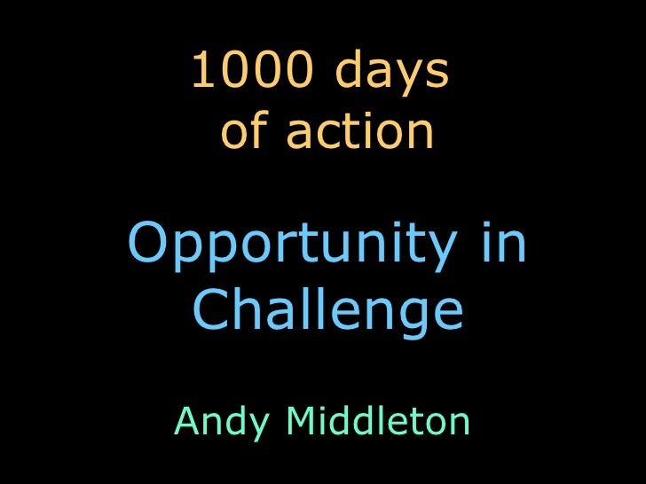 1000 days  of action Opportunity in Challenge Andy Middleton