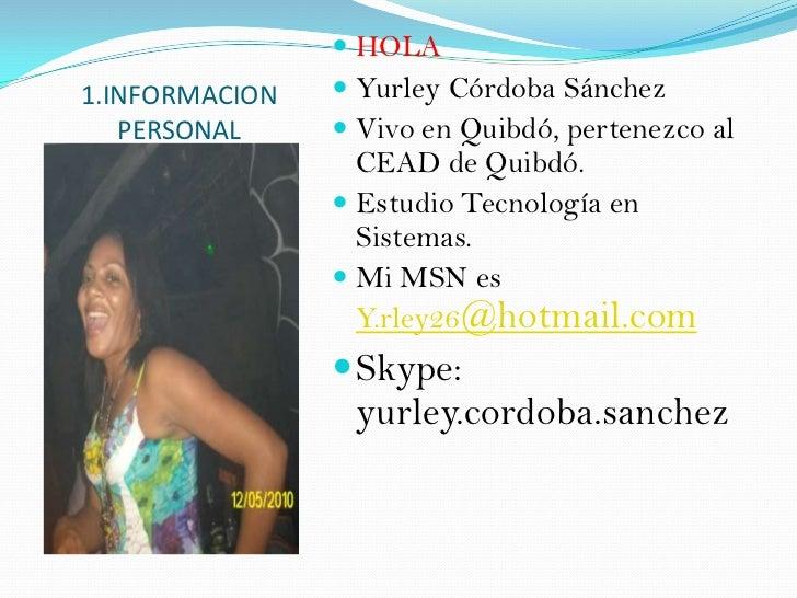 1.INFORMACION PERSONAL<br />HOLA<br />Yurley Córdoba Sánchez<br />Vivo en Quibdó, pertenezco al CEAD de Quibdó.<br />Estud...