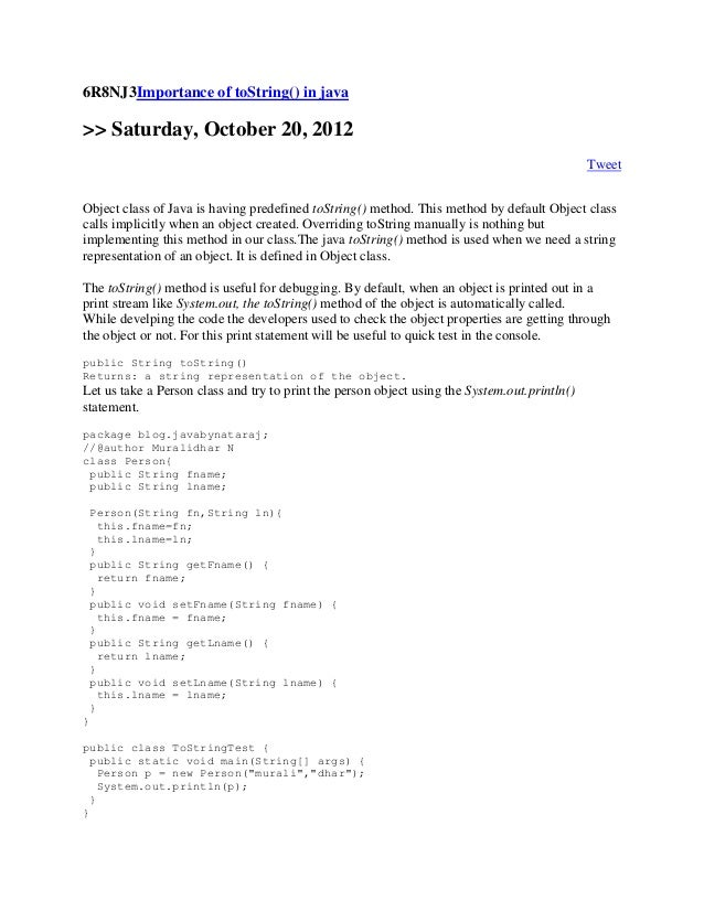 6R8NJ3Importance of toString() in java>> Saturday, October 20, 2012TweetObject class of Java is having predefined toString...