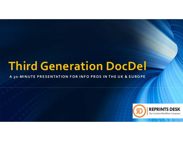 Third Generation DocDel A 30‐MINUTE PRESENTATION FOR INFO PROS IN THE UK & EUROPE