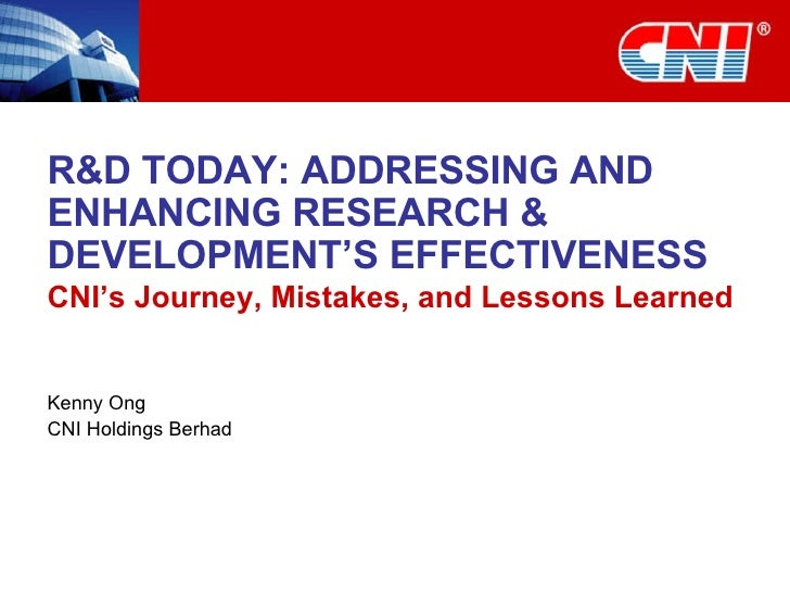 R&D TODAY: ADDRESSING AND ENHANCING RESEARCH & DEVELOPMENT'S EFFECTIVENESS CNI's Journey, Mistakes, and Lessons Learned Ke...