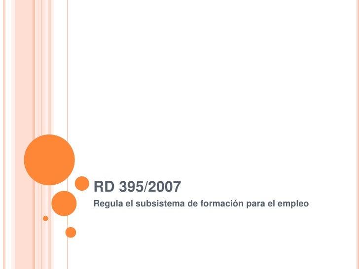 RD 395/2007<br />Regula el subsistema de formación para el empleo<br />