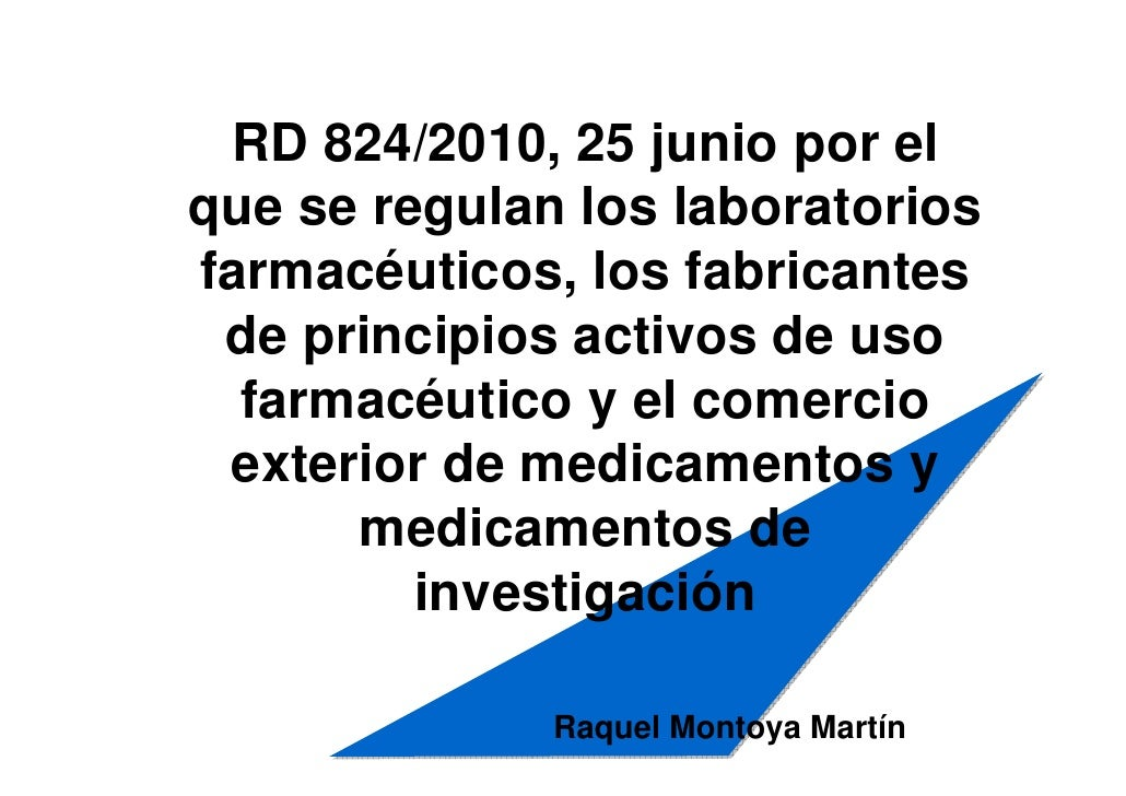 RD 824/2010, 25 junio por el que se regulan los laboratorios farmacéuticos, los fabricantes  de principios activos de uso ...