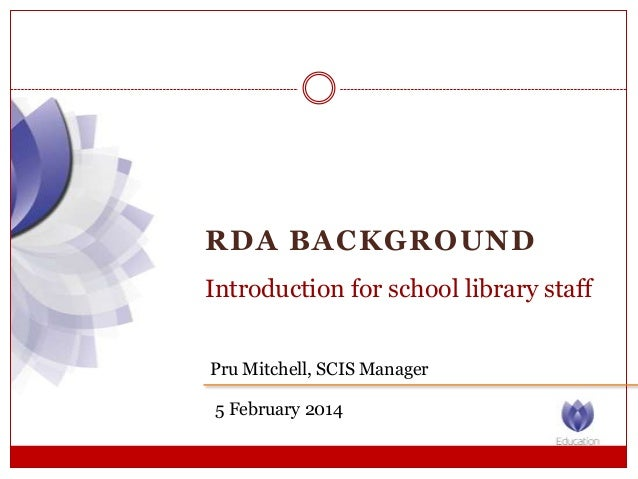 RDA BACKGROUND Introduction for school library staff Pru Mitchell, SCIS Manager 5 February 2014