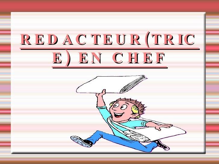 REDACTEUR(TRICE) EN CHEF