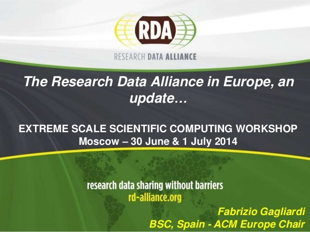 The Research Data Alliance in Europe, an update… EXTREME SCALE SCIENTIFIC COMPUTING WORKSHOP Moscow – 30 June & 1 July 201...