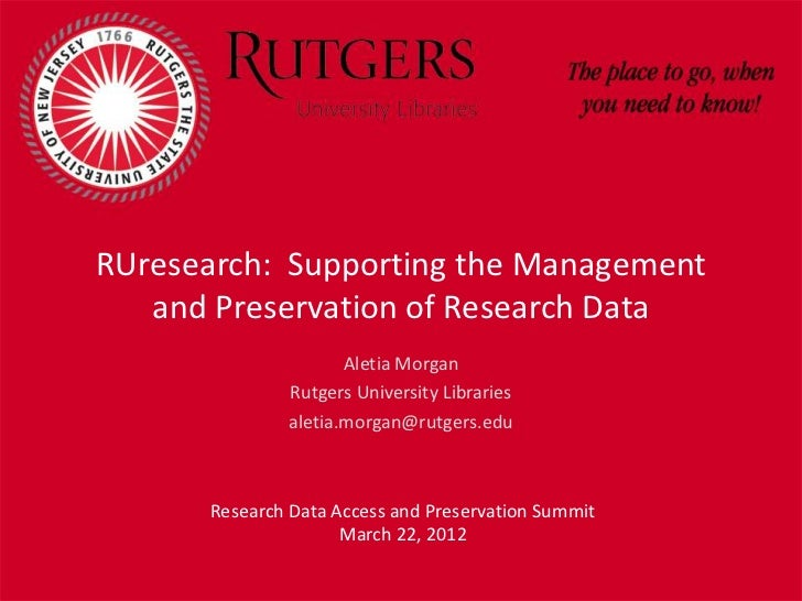 RUresearch: Supporting the Management   and Preservation of Research Data                     Aletia Morgan              R...