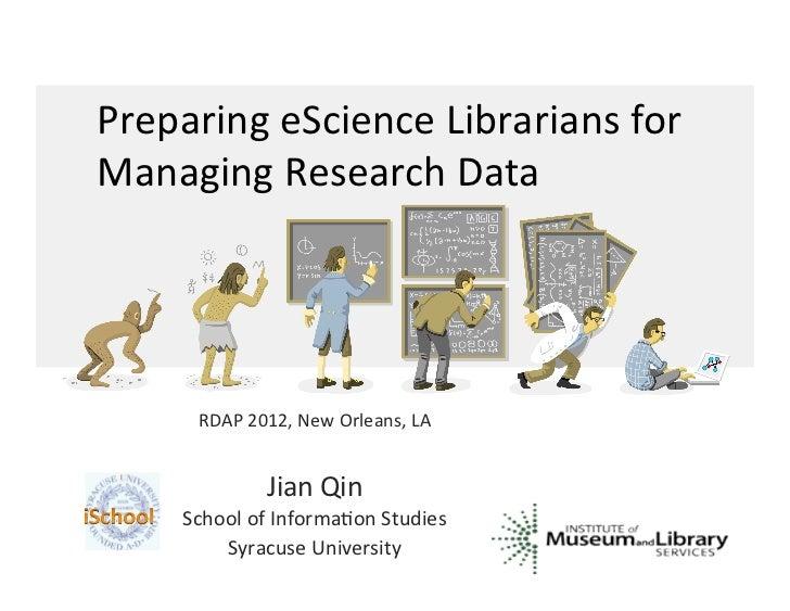 Preparing eScience Librarians for Managing Research Data         RDAP 2012, New Orleans, LA       ...