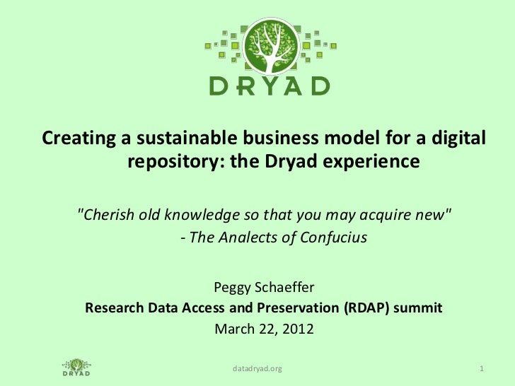 "Creating a sustainable business model for a digital          repository: the Dryad experience    ""Cherish old knowledge so..."