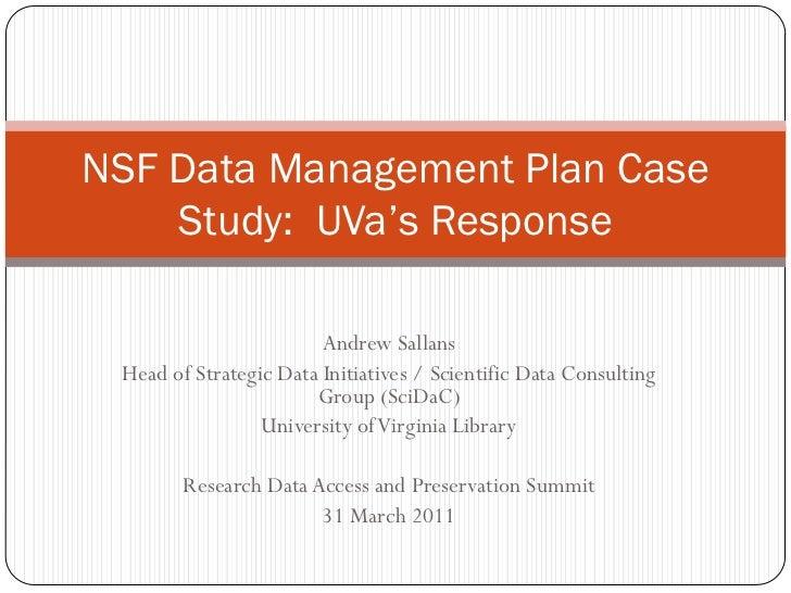 NSF Data Management Plan Case    Study: UVa's Response                        Andrew Sallans Head of Strategic Data Initia...