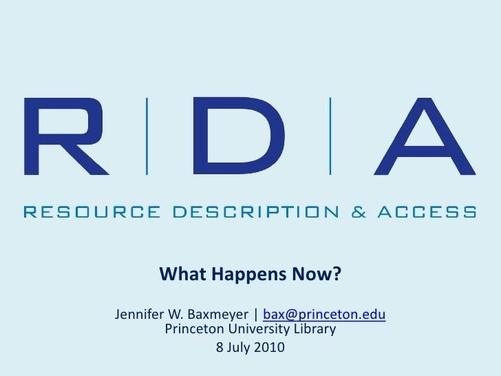 What Happens Now?<br />Jennifer W. Baxmeyer | bax@princeton.eduPrinceton University Library<br />8 July 2010<br />