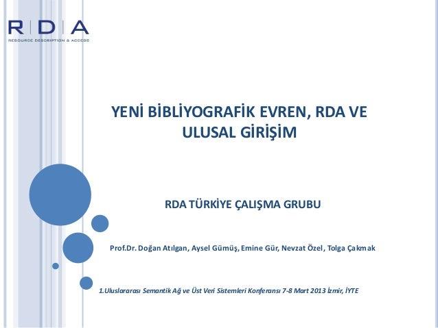 YENİ BİBLİYOGRAFİK EVREN, RDA VE              ULUSAL GİRİŞİM                     RDA TÜRKİYE ÇALIŞMA GRUBU   Prof.Dr. Doğa...