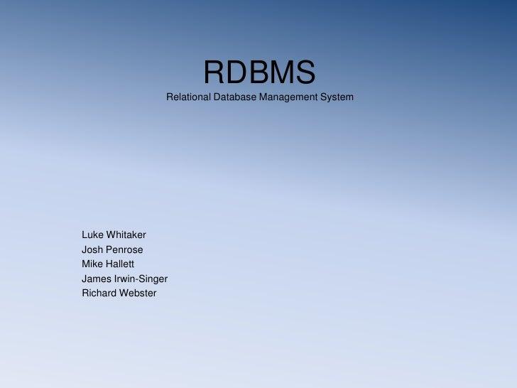 RDBMS                  Relational Database Management System     Luke Whitaker Josh Penrose Mike Hallett James Irwin-Singe...