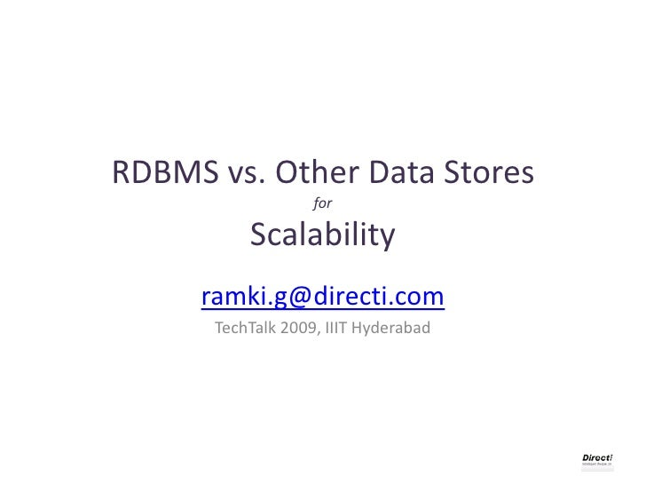 RDBMS vs. Other Data Stores forScalability<br />ramki.g@directi.com<br />TechTalk 2009, IIIT Hyderabad<br />