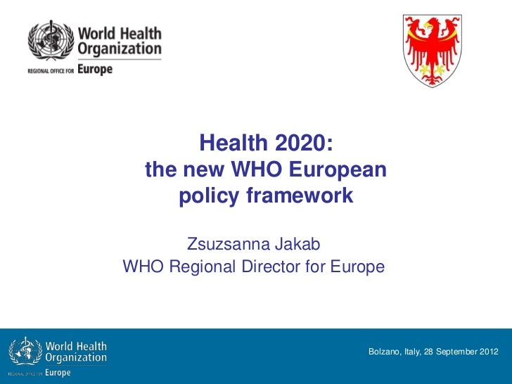 Health 2020:  the new WHO European     policy framework      Zsuzsanna JakabWHO Regional Director for Europe              ...