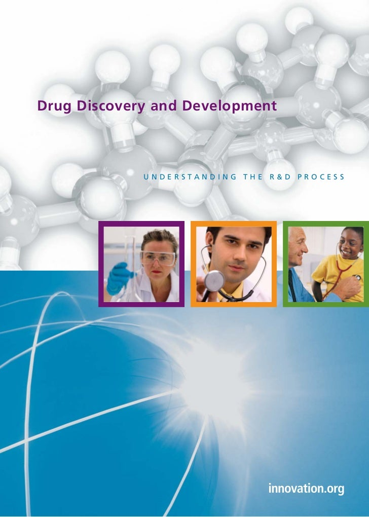 Drug Discovery and Development             UNDERSTANDING THE R&D PROCESS