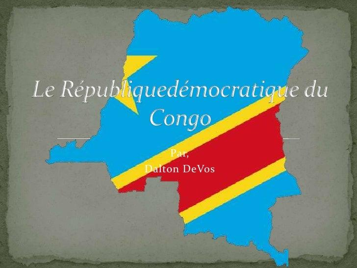 Par,<br />Dalton DeVos<br />Le Républiquedémocratique du Congo<br />