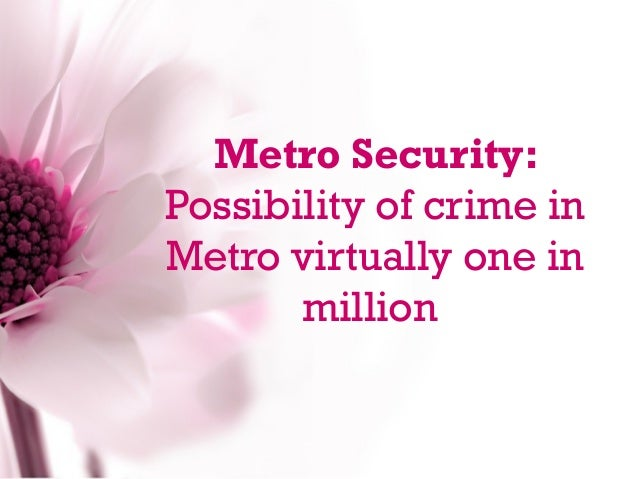 Metro Security:Possibility of crime inMetro virtually one in       million
