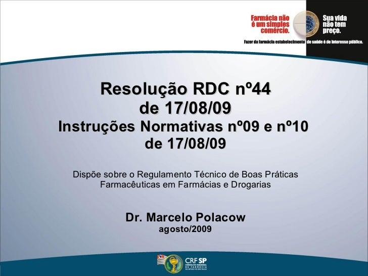 Resolução RDC nº44 de 17/08/09 Instruções Normativas nº09 e nº10  de 17/08/09   Dispõe sobre o Regulamento Técnico de Boas...