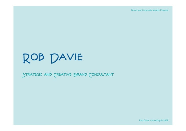 Brand and Corporate Identity Projects     Rob Davie Strategic and Creative Brand Consultant                               ...
