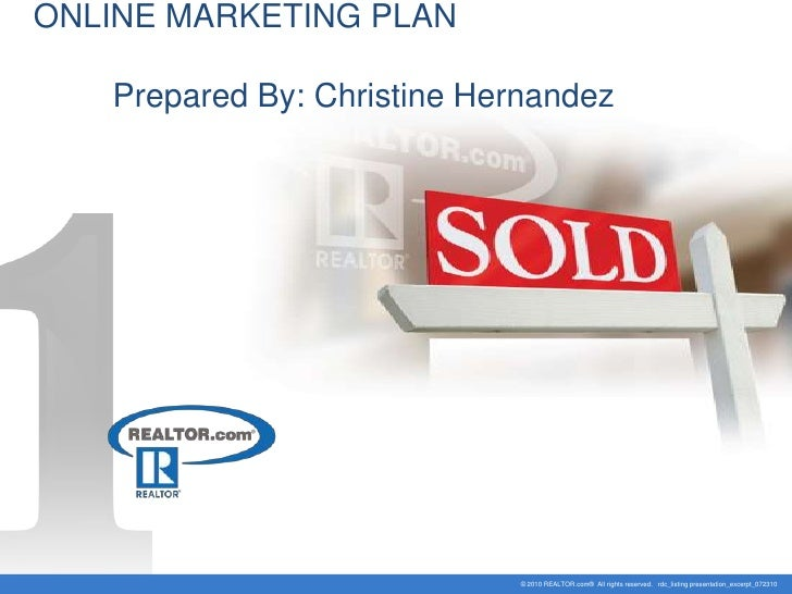 ONLINE MARKETING PLAN     Prepared By: Christine Hernandez                                  © 2010 REALTOR.com® All rights...