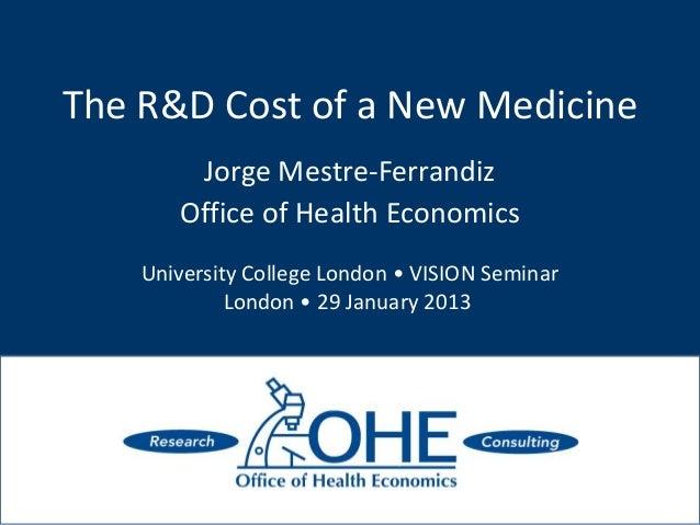 The R&D Cost of a New MedicineJorge Mestre-FerrandizOffice of Health EconomicsUniversity College London • VISION SeminarLo...