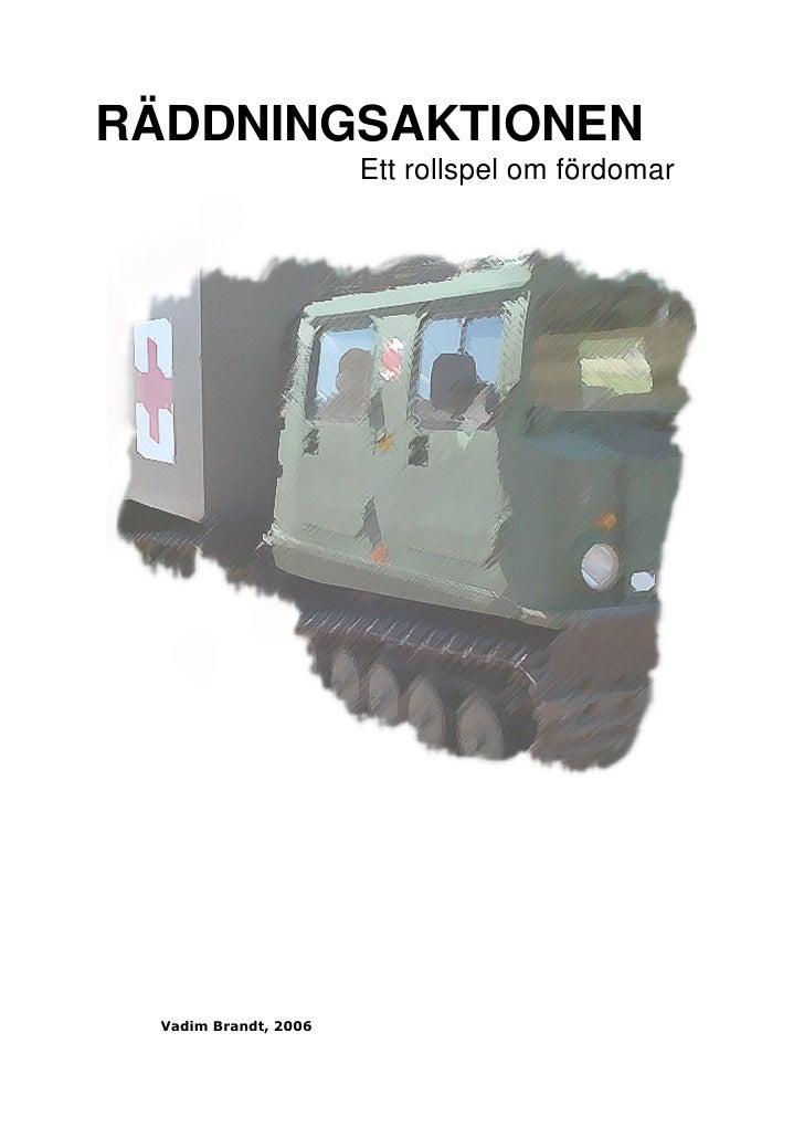 RÄDDNINGSAKTIONEN                        Ett rollspel om fördomar       Vadim Brandt, 2006