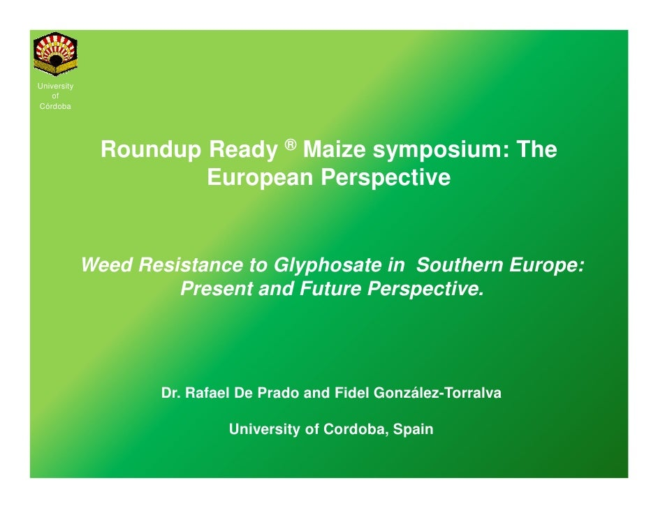 University     of Córdoba                    Roundup Ready ® Maize symposium: The                        European Perspect...