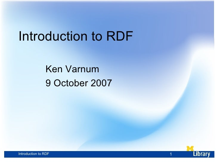 Introduction to RDF Ken Varnum 9 October 2007