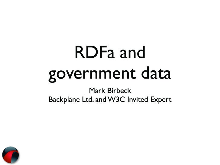 RDFa and government data             Mark Birbeck Backplane Ltd. and W3C Invited Expert