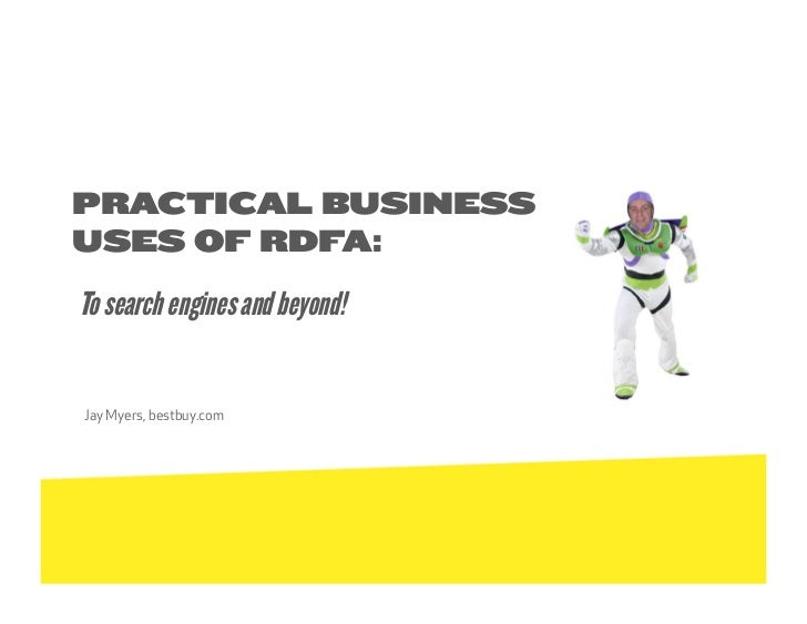 PRACTICAL BUSINESSUSES OF RDFA:To search engines and beyond!Jay Myers, bestbuy.com