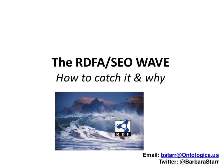 The RDFA/SEO WAVEHow to catch it & why                Email: bstarr@Ontologica.us                      Twitter: @BarbaraSt...