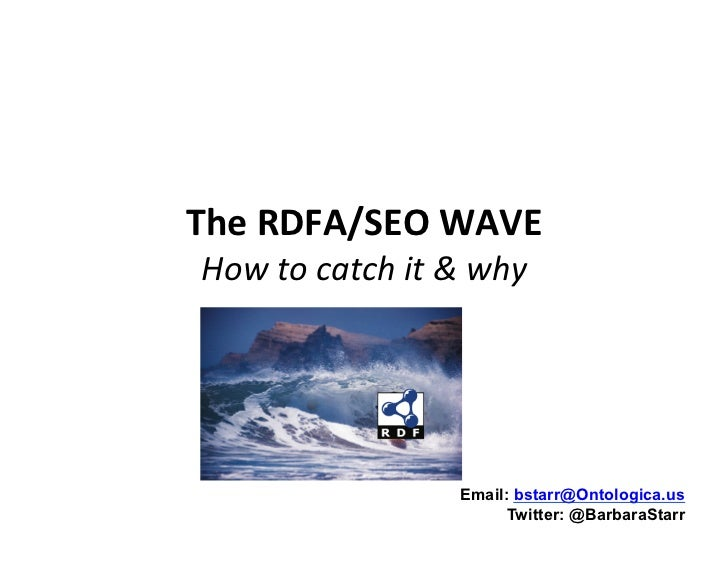 The$RDFA/SEO$WAVE!How$to$catch$it$&$why$                 Email: bstarr@Ontologica.us                       Twitter: @Barba...