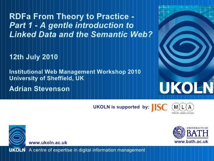 UKOLN is supported  by: RDFa From Theory to Practice -  Part 1 - A gentle introduction to Linked Data and the Semantic Web...