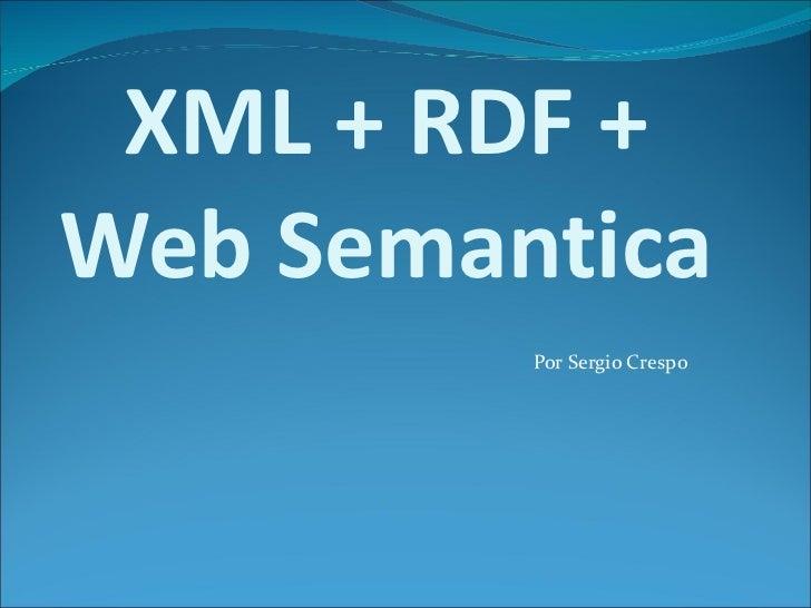 XML + RDF + Web Semantica Por Sergio Crespo