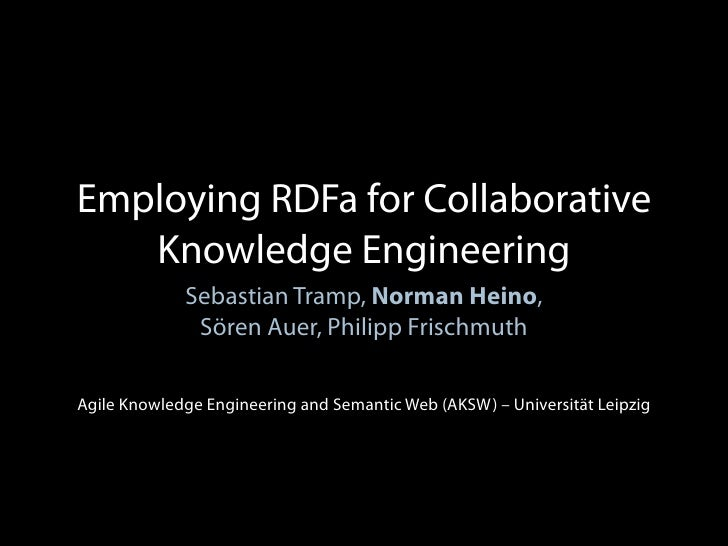 Employing RDFa for Collaborative    Knowledge Engineering              Sebastian Tramp, Norman Heino,               Sören ...