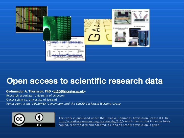 Open access to scientific research dataGudmundur A. Thorisson, PhD <gt50@leicester.ac.uk>Research associate, University of...