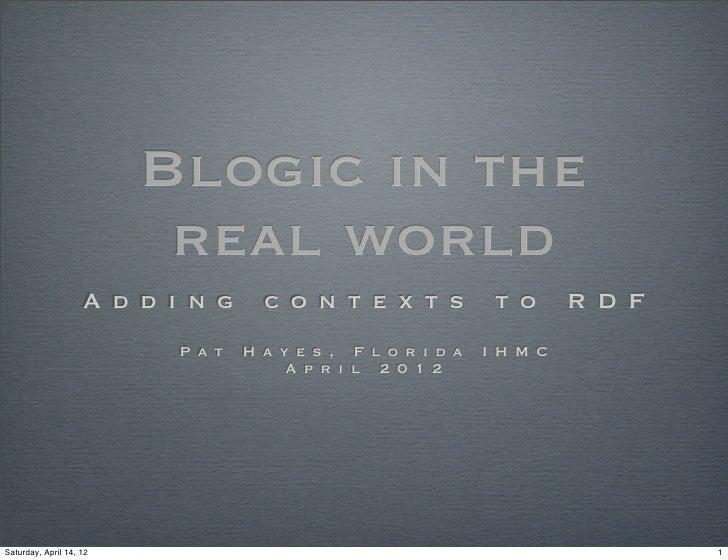 Blogic in the                          real world                    A d d i n g      c o n t e x t s            t o      ...