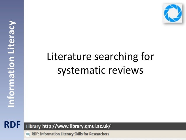 Literature searching for systematic reviews RDF InformationLiteracy http://www.library.qmul.ac.uk/
